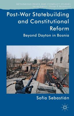 Image for Post-War Statebuilding and Constitutional Reform: Beyond Dayton in Bosnia (Rethinking Peace and Conflict Studies)