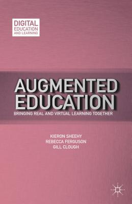 Image for Augmented Education: Bringing Real and Virtual Learning Together (Digital Education and Learning)