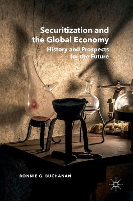 Securitization and the Global Economy: History and Prospects for the Future, Buchanan, Bonnie G.