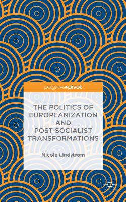 Image for The Politics of Europeanization and Post-Socialist Transformations