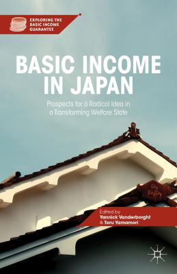 Basic Income in Japan: Prospects for a Radical Idea in a Transforming Welfare State (Exploring the Basic Income Guarantee)