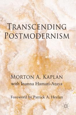 Transcending Postmodernism, Kaplan, M.; Hamati-Ataya, I.