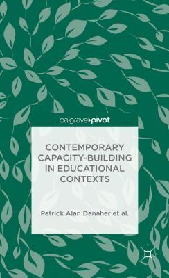 Contemporary Capacity-Building in Educational Contexts (Palgrave Pivot), Danaher, Patrick Alan; Davies, Andy; George-Walker, L. De; Jones, Janice K.; Matthews, Karl J.; Midgley, Warren; Arden, Catherine H.; De George-Walker, Linda; Baguley, Margaret