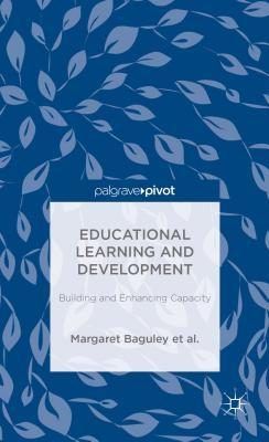 Educational Learning and Development: Building and Enhancing Capacity (Palgrave Pivot), Baguley, Margaret; Danaher, Patrick Alan; Davies, Andy; George-Walker, L. De; Jones, Janice K.; Matthews, Karl J.; Midgley, Warren; Arden, Catherine H.; De George-Walker, Linda