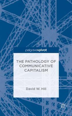 The Pathology of Communicative Capitalism, W. Hill, David