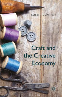 Craft and the Creative Economy, Luckman, Susan