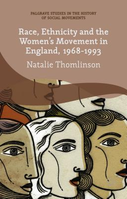 Image for Race, Ethnicity and the Women's Movement in England, 1968-1993 (Palgrave Studies in the History of Social Movements)