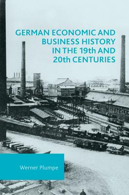 German Economic and Business History in the 19th and 20th Centuries, Plumpe, Werner