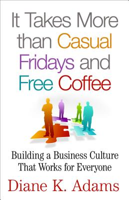 Image for It Takes More Than Casual Fridays and Free Coffee: Building a Business Culture That Works for Everyone
