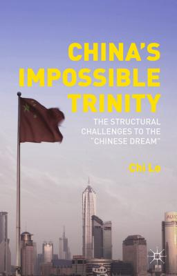 """China's Impossible Trinity: The Structural Challenges to the """"Chinese Dream"""", Lo, Chi"""