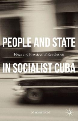 Image for People and State in Socialist Cuba: Ideas and Practices of Revolution