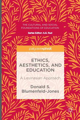 Ethics, Aesthetics, and Education: A Levinasian Approach (The Cultural and Social Foundations of Education), Blumenfeld-Jones, Donald S.