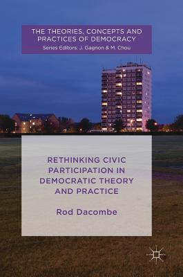 Image for Rethinking Civic Participation in Democratic Theory and Practice (The Theories, Concepts and Practices of Democracy)