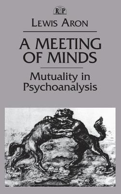 A Meeting of Minds: Mutuality in Psychoanalysis (Relational Perspectives Book Series), Aron, Lewis