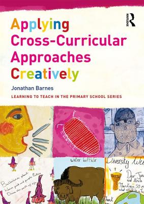 Image for Applying Cross-Curricular Approaches Creatively (Learning to Teach in the Primary School Series)