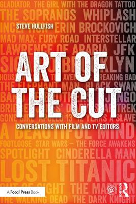 Art of the Cut: Conversations with Film and TV Editors, Hullfish, Steve