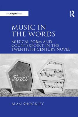Music in the Words: Musical Form and Counterpoint in the Twentieth-Century Novel, Shockley, Alan