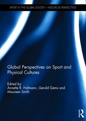 Global Perspectives on Sport and Physical Cultures (Sport in the Global Society - Historical perspectives)