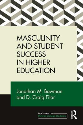 Masculinity and Student Success in Higher Education (Key Issues on Diverse College Students), Bowman, Jonathan M.; Filar, D. Craig