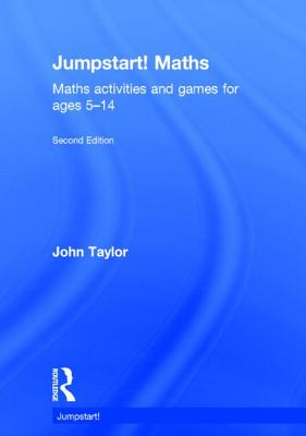 Jumpstart! Maths: Maths activities and games for ages 5?14, Taylor, John