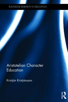 Aristotelian Character Education (Routledge Research in Education), Kristj�nsson, Kristj�n