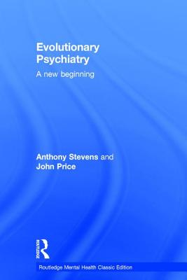 Evolutionary Psychiatry: A new beginning (Routledge Mental Health Classic Editions), Stevens, Anthony; Price, John