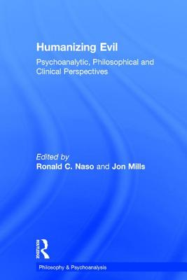 Humanizing Evil: Psychoanalytic, Philosophical and Clinical Perspectives (Philosophy and Psychoanalysis)