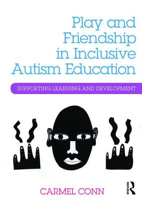 Image for Play and Friendship in Inclusive Autism Education: Supporting learning and development