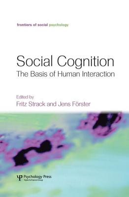 Social Cognition: The Basis of Human Interaction (Frontiers of Social Psychology)