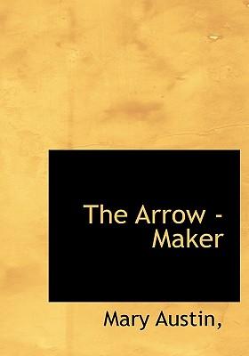 The Arrow -Maker, Austin, Mary