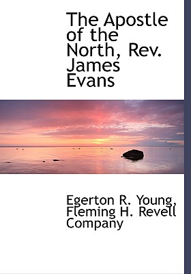 The Apostle of the North, Rev. James Evans, Young, Egerton R.