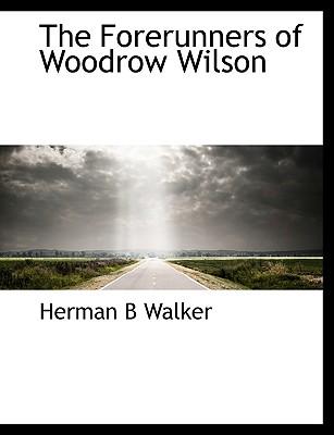 The Forerunners of Woodrow Wilson, Walker, Herman B