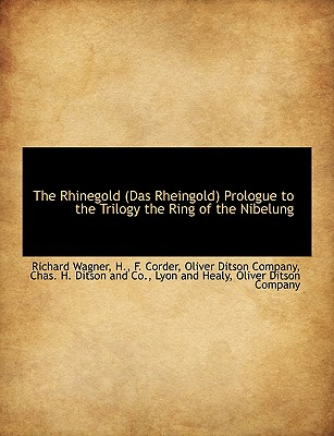 The Rhinegold (Das Rheingold) Prologue to the Trilogy the Ring of the Nibelung, Wagner, Richard; H., Richard