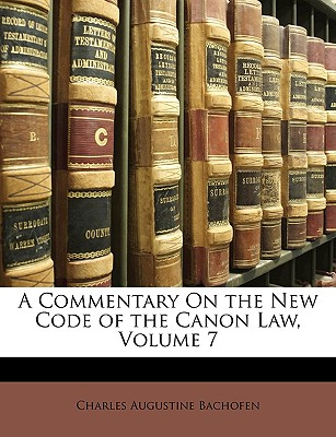 A Commentary On the New Code of the Canon Law, Volume 7, Bachofen, Charles Augustine
