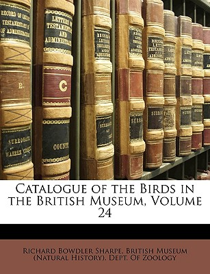 Catalogue of the Birds in the British Museum, Volume 24, Richard Bowdler Sharpe