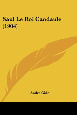 Image for Saul Le Roi Candaule (1904) (French Edition)