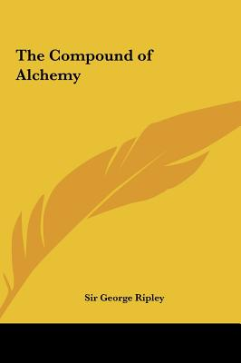 The Compound of Alchemy, Ripley, Sir George