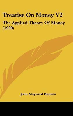 Treatise On Money V2: The Applied Theory Of Money (1930), John Maynard Keynes (Author)