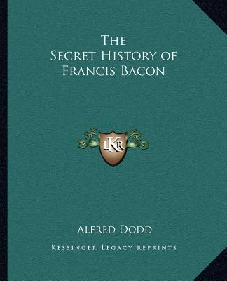 The Secret History of Francis Bacon, Dodd, Alfred