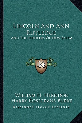 Image for Lincoln And Ann Rutledge: And The Pioneers Of New Salem