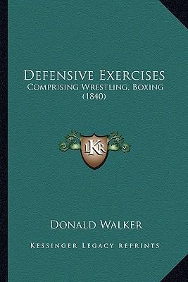 Defensive Exercises: Comprising Wrestling, Boxing (1840), Walker, Donald
