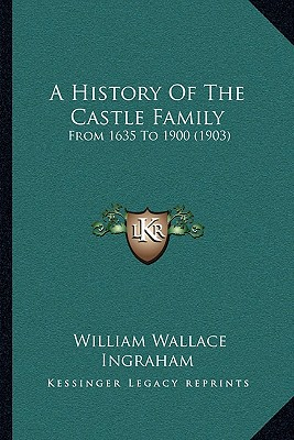 A History Of The Castle Family: From 1635 To 1900 (1903), Ingraham, William Wallace
