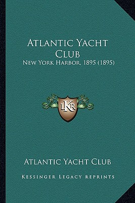 Atlantic Yacht Club: New York Harbor, 1895 (1895), Atlantic Yacht Club