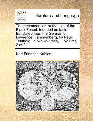 Image for The necromancer: or the tale of the Black Forest: founded on facts: translated from the German of Lawrence Flammenberg, by Peter Teuthold. In two volumes, ... Volume 2 of 2