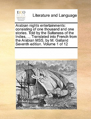 Image for Arabian nights entertainments: consisting of one thousand and one stories. Told by the Sultaness of the Indies, ... Translated into French from the ... by M. Galland Seventh edition. Volume 1 of 12