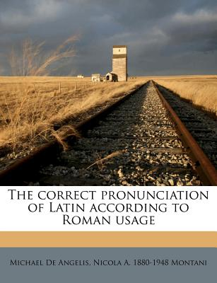 The correct pronunciation of Latin according to Roman usage, De Angelis, Michael; Montani, Nicola A. 1880-1948