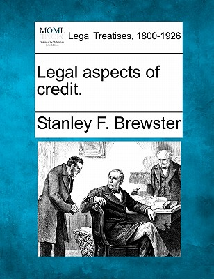 Legal aspects of credit., Brewster, Stanley F.