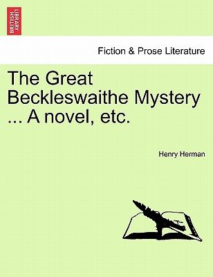 The Great Beckleswaithe Mystery ... A novel, etc., Herman, Henry