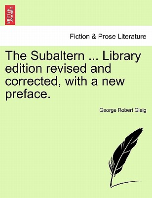 The Subaltern ... Library edition revised and corrected, with a new preface., Gleig, George Robert