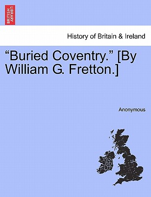 "Image for ""Buried Coventry."" [By William G. Fretton.]"